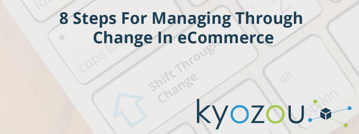 managing through change in ecommerce